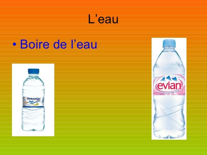 L'eau <ul><li>Boire de l'eau </li></ul>