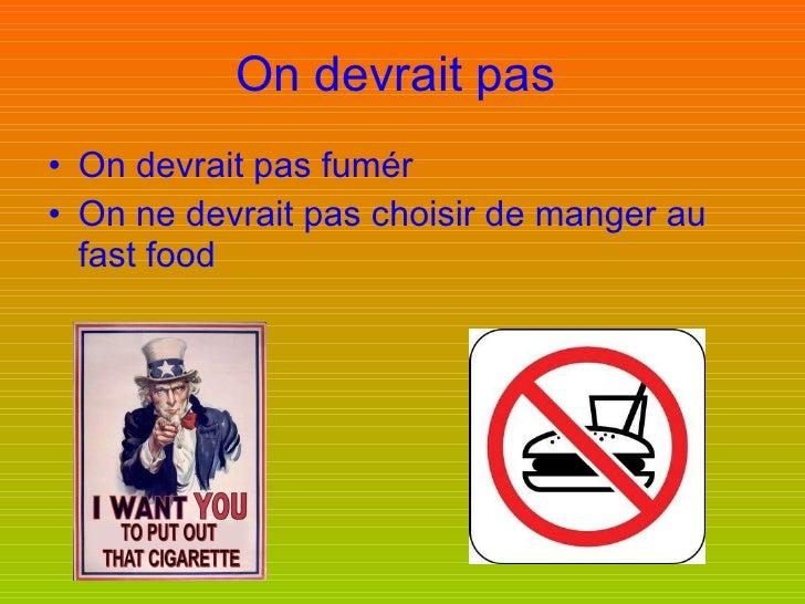 On devrait pas   <ul><li>On devrait pas fumér </li></ul><ul><li>On   ne devrait pas choisir de manger au fast food </li></ul>