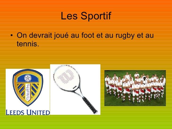 Les Sportif <ul><li>On devrait joué au foot et au rugby et au tennis. </li></ul>