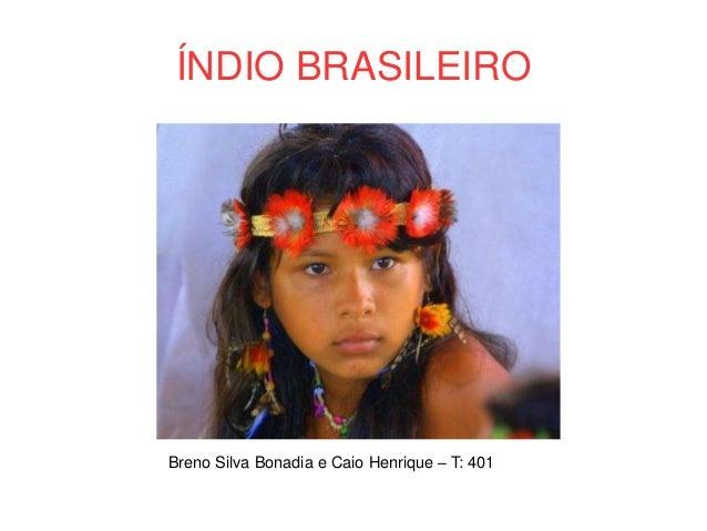 ÍNDIO BRASILEIRO Breno Silva Bonadia e Caio Henrique – T: 401