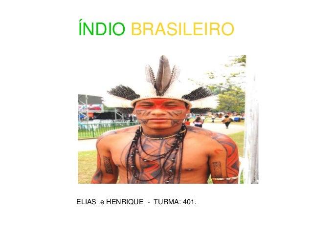 ÍNDIO BRASILEIRO ELIAS e HENRIQUE - TURMA: 401.