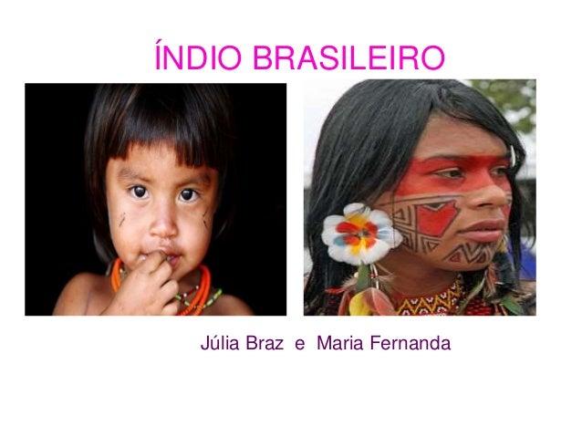 ÍNDIO BRASILEIRO Júlia Braz e Maria Fernanda