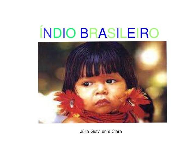 ÍNDIO BRASILEIRO Júlia Gutvilen e Clara