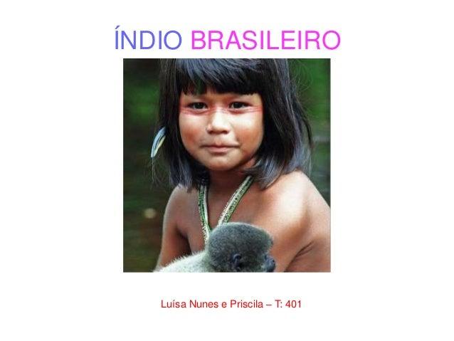 ÍNDIO BRASILEIRO Luísa Nunes e Priscila – T: 401
