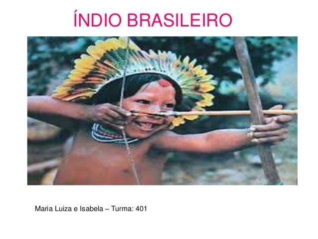 ÍNDIO BRASILEIRO Maria Luiza e Isabela – Turma: 401