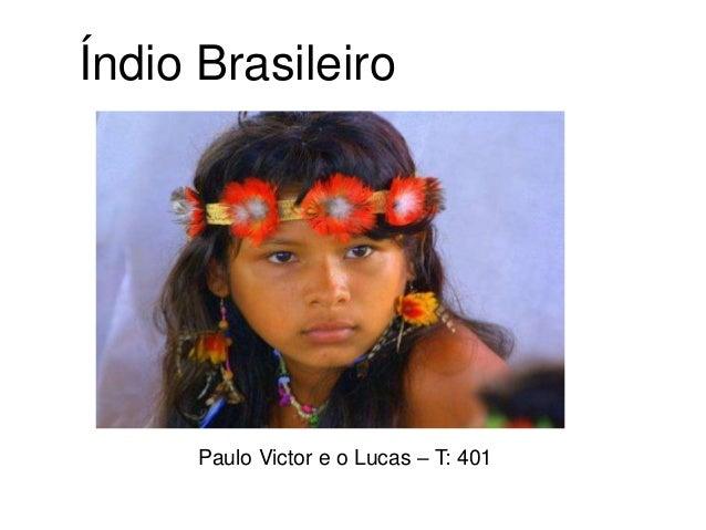 Índio Brasileiro Paulo Victor e o Lucas – T: 401