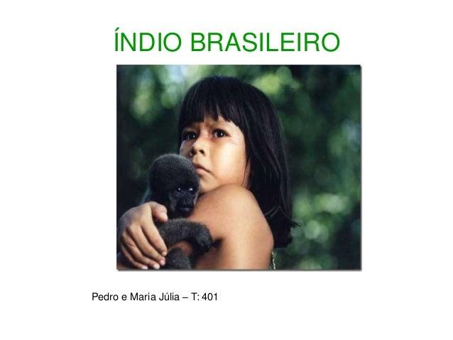 ÍNDIO BRASILEIRO Pedro e Maria Júlia – T: 401