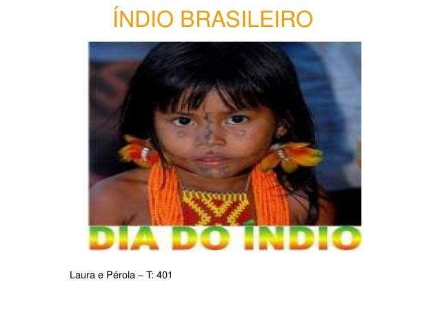 ÍNDIO BRASILEIRO Laura e Pérola – T: 401