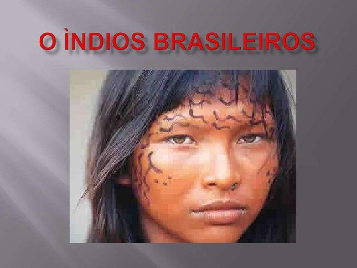 O Ìndios Brasileiros<br />