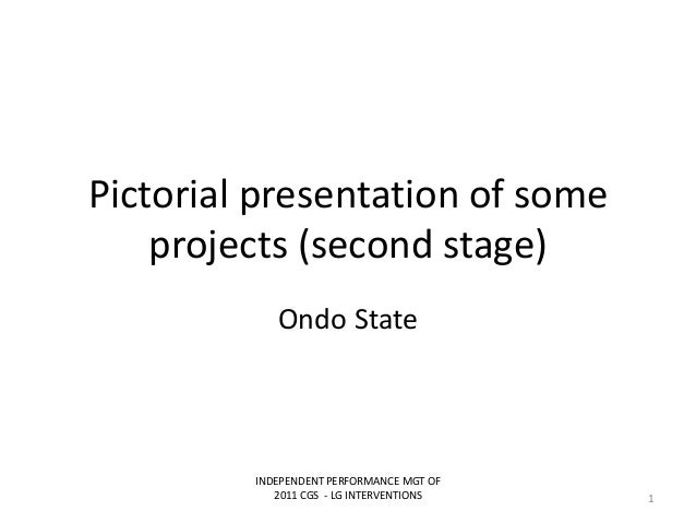 Pictorial presentation of someprojects (second stage)Ondo StateINDEPENDENT PERFORMANCE MGT OF2011 CGS - LG INTERVENTIONS 1