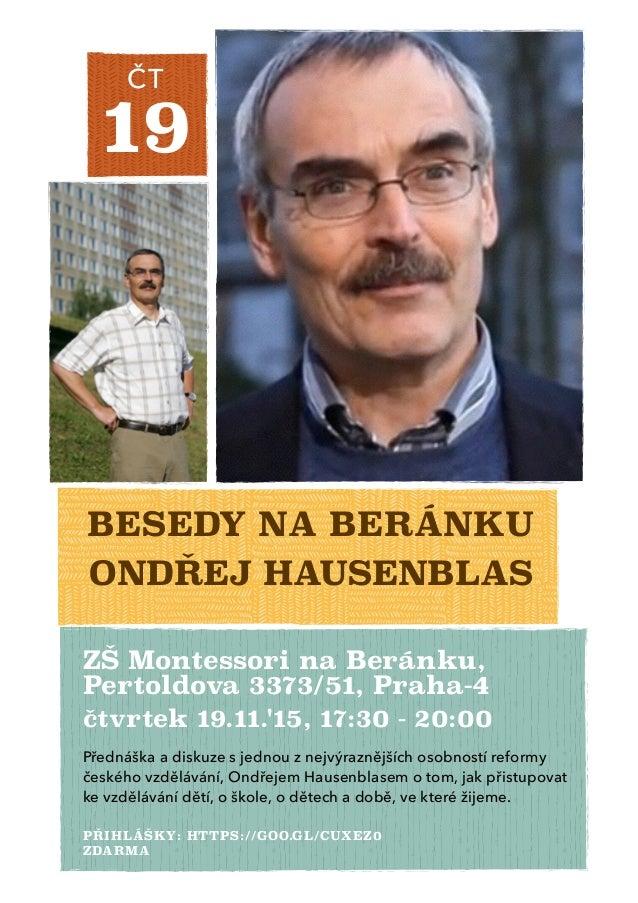 19 ČT BESEDY NA BERÁNKU ONDŘEJ HAUSENBLAS ZŠ Montessori na Beránku, Pertoldova 3373/51, Praha-4 čtvrtek 19.11.'15, 17:30 -...