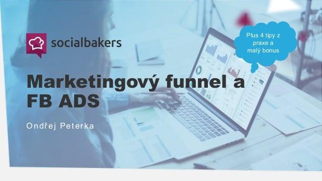 Marketingový funnel a FB ADS Ondřej Peterka Plus 4 tipy z praxe a malý bonus