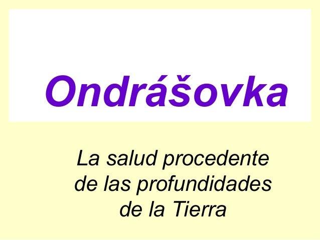 Ondrášovka La salud procedente de las profundidades      de la Tierra
