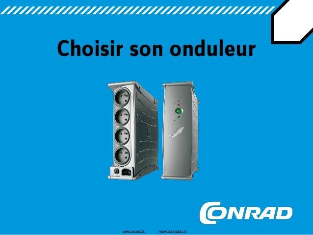 Choisir son onduleur www.conrad.fr www.conradpro.fr