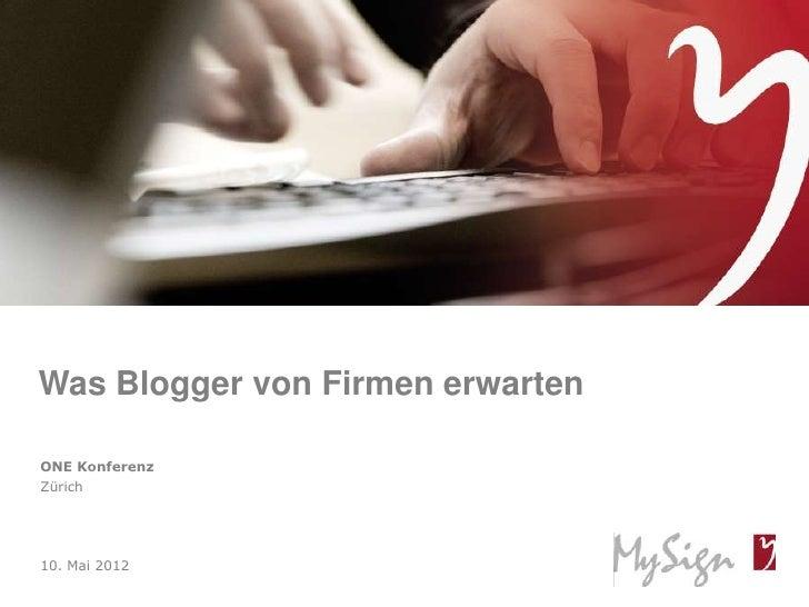 Was Blogger von Firmen erwartenONE KonferenzZürich10. Mai 2012© MySign AG                       1