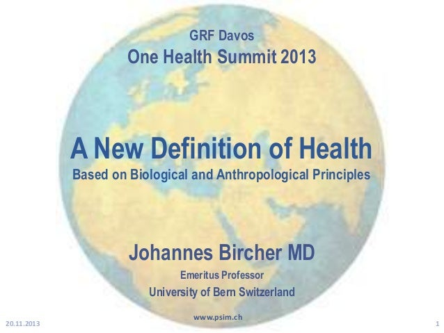 GRF Davos GRF Davos  One Health Summit 2013 One Health Summit 2013  A New Definition of Health Based on Biological and Ant...