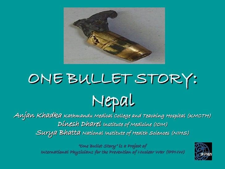 ONE BULLET STORY : Nepal Anjan Khadka  Kathmandu Medical College and Teaching Hospital (KMCTH) Dinesh Dharel  Institute of...