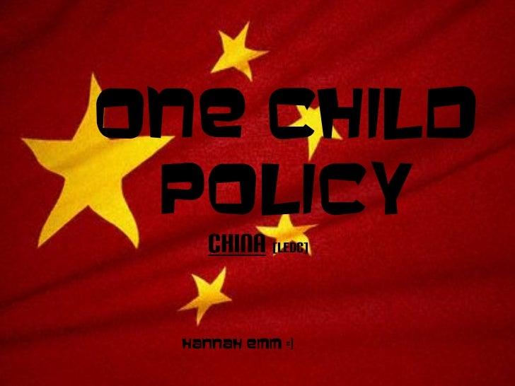 One Child Policy     China [LEDC]  Hannah Emm =)