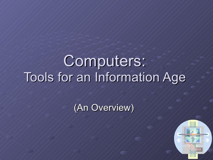 Computers: Tools for an Information Age (An Overview)