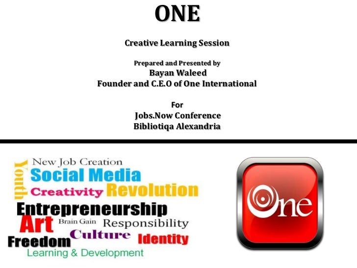 ONECreative Learning SessionPrepared and Presented by Bayan WaleedFounder and C.E.O of One InternationalForJobs.Now Confer...