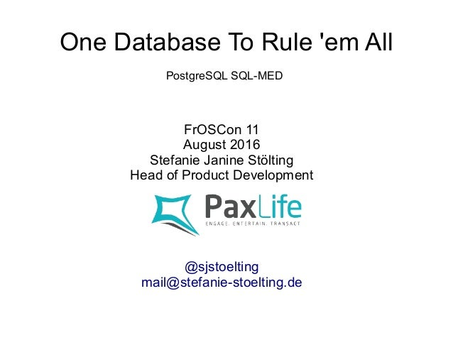 One Database To Rule 'em All FrOSCon 11 August 2016 Stefanie Janine Stölting Head of Product Development @sjstoelting mail...