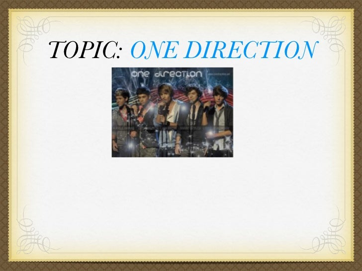 TOPIC: ONE DIRECTION