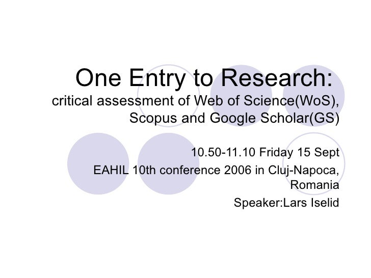 One Entry to Research:   critical assessment of Web of Science(WoS), Scopus and Google Scholar(GS) 10.50-11.10 Friday 15 S...