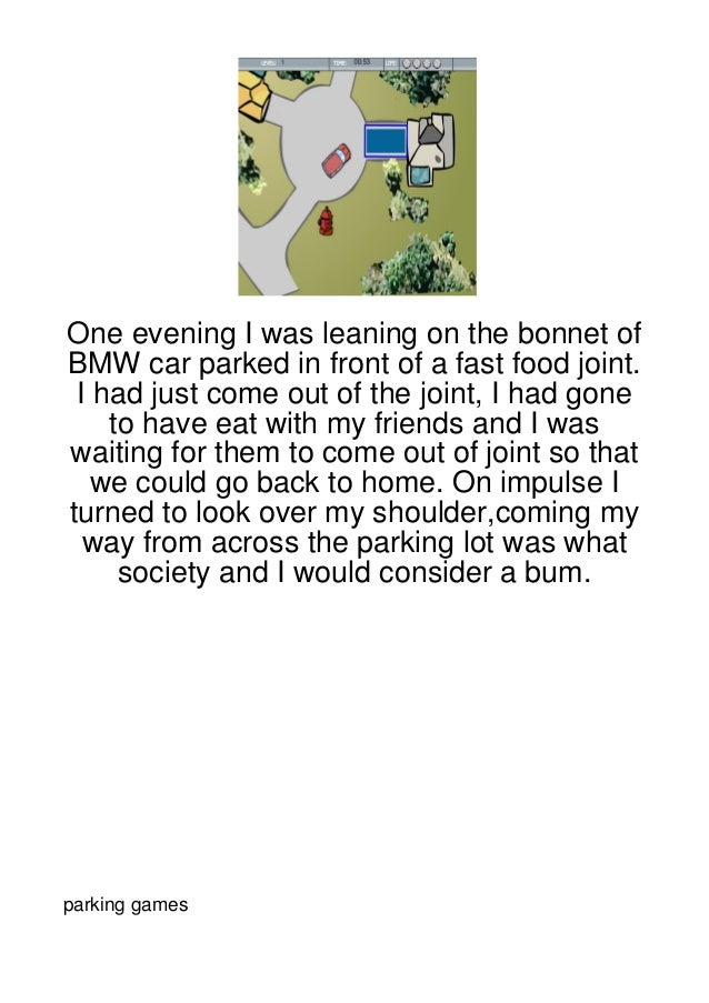 One evening I was leaning on the bonnet ofBMW car parked in front of a fast food joint. I had just come out of the joint, ...