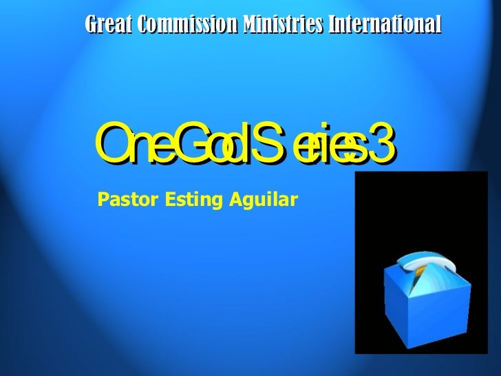 One God Series 3 Pastor Esting Aguilar Great Commission Ministries International