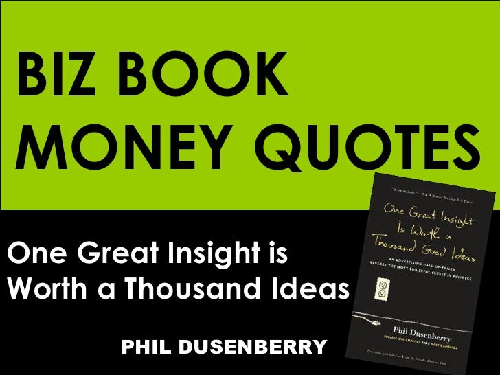 One Great Insight is  Worth a Thousand Ideas   PHIL DUSENBERRY BIZ BOOK MONEY QUOTES