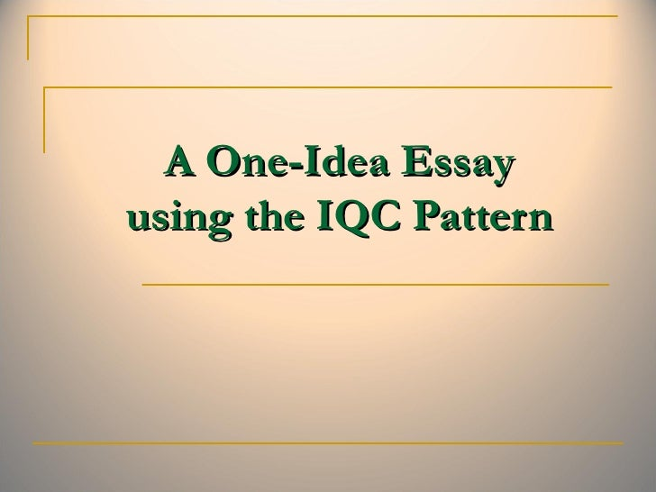 A One-Idea Essay using the IQC Pattern