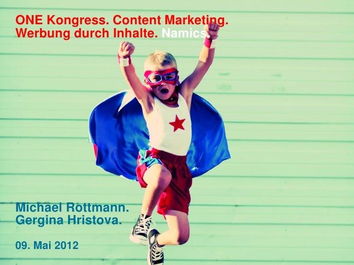 ONE Kongress. Content Marketing.Werbung durch Inhalte. Namics.Michael Rottmann.Gergina Hristova.09. Mai 2012