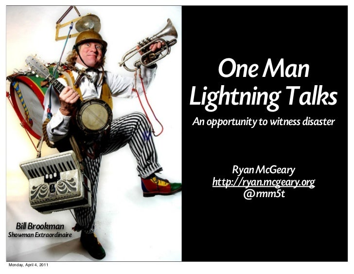 One Man                         Lightning Talks                         An opportunity to witness disaster                ...