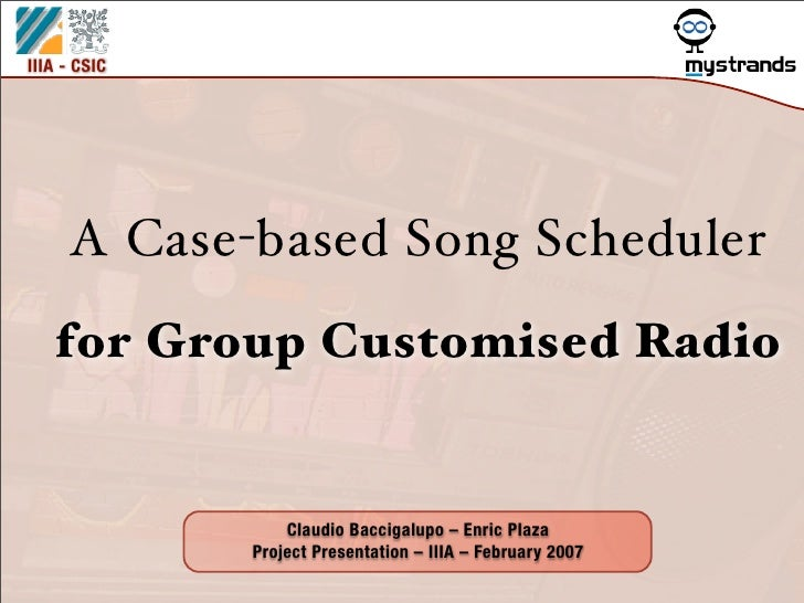 IIIA - CSIC          A Case-based Song Scheduler    for Group Customised Radio                     Claudio Baccigalupo – E...