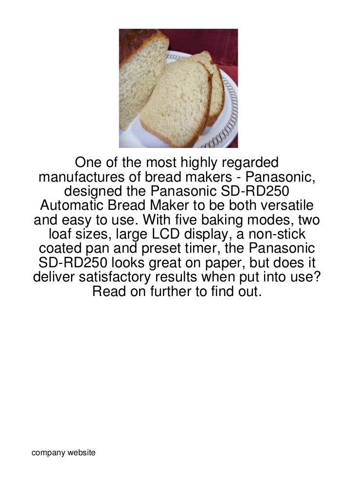 One of the most highly regarded manufactures of bread makers - Panasonic,     designed the Panasonic SD-RD250 Automatic Br...