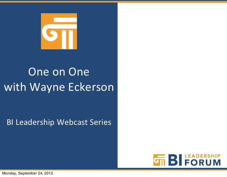 One on One with Wayne Eckerson   BI Leadership Webcast Series     www.bileadership.comMonday, Septembe...