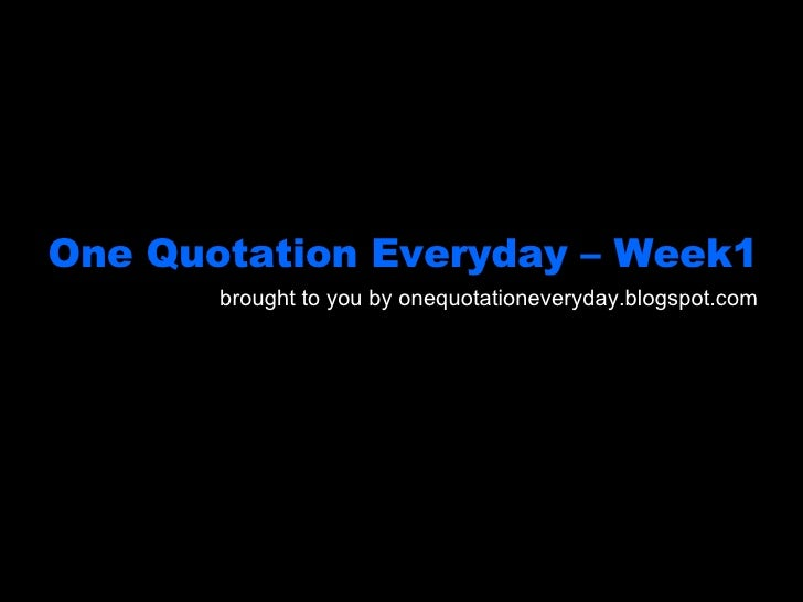 One Quotation Everyday – Week1 brought to you by onequotationeveryday.blogspot.com