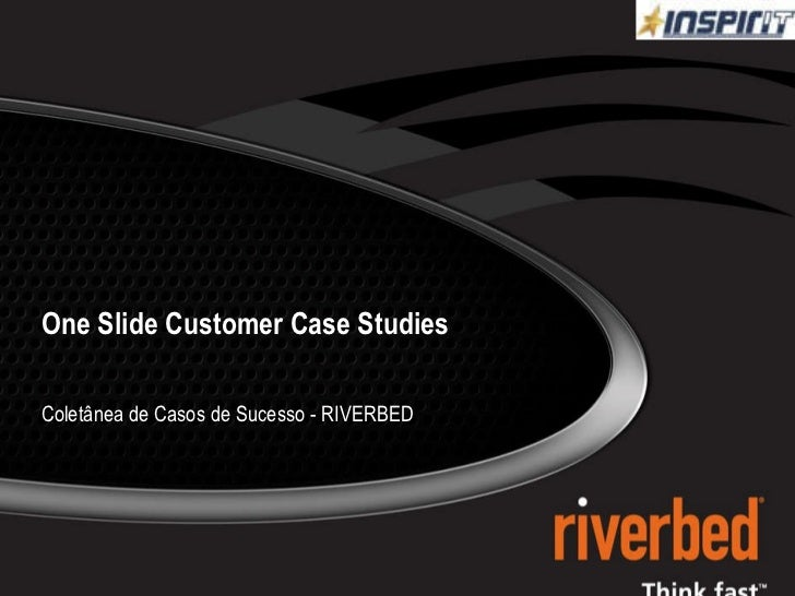 One Slide Customer Case Studies Coletânea de Casos de Sucesso - RIVERBED