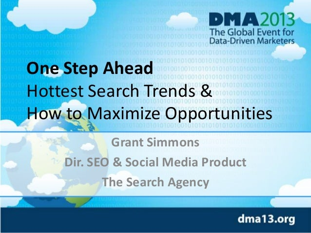 One Step Ahead Hottest Search Trends & How to Maximize Opportunities Grant Simmons Dir. SEO & Social Media Product The Sea...