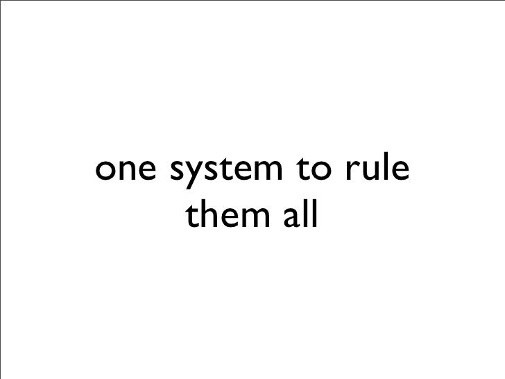 one system to rule      them all