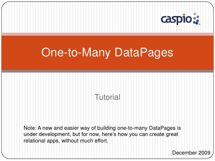 Tutorial<br />One-to-Many DataPages<br />Note: A new and easier way of building one-to-many DataPages is under development...