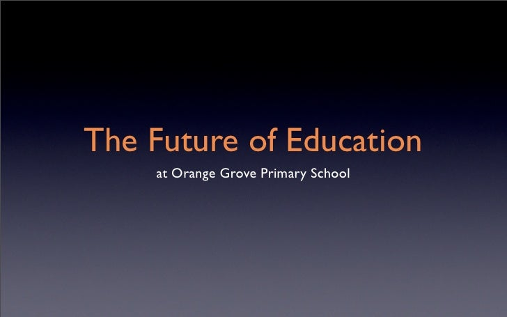 The Future of Education     at Orange Grove Primary School