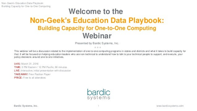 1 www.bardicsystems.comBardic Systems, Inc. Welcome to the Non-Geek's Education Data Playbook: Building Capacity for One-t...