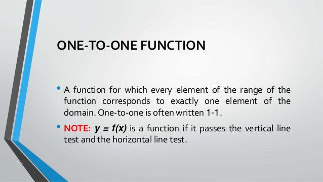 ONE-TO-ONE FUNCTION • A function for which every element of the range of the function corresponds to exactly one element o...