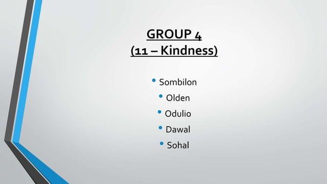 GROUP 4 (11 – Kindness) • Sombilon • Olden • Odulio • Dawal • Sohal