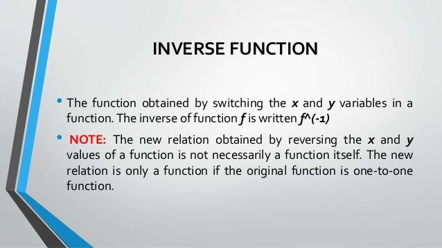 INVERSE FUNCTION • The function obtained by switching the x and y variables in a function.The inverse of function f is wri...