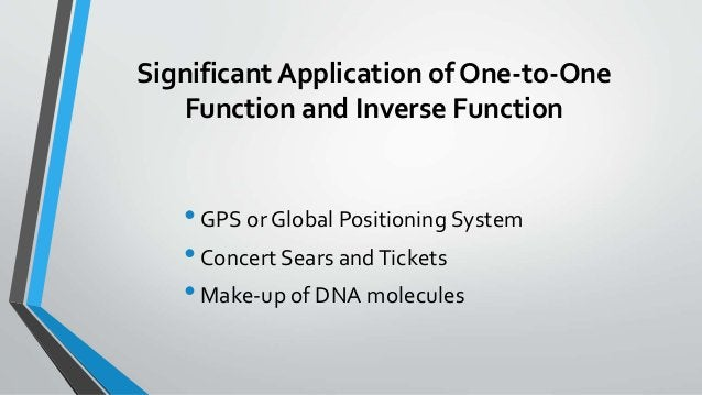 Significant Application of One-to-One Function and Inverse Function •GPS or Global Positioning System •Concert Sears andTi...