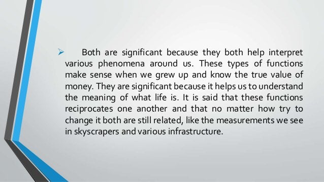  Both are significant because they both help interpret various phenomena around us. These types of functions make sense w...