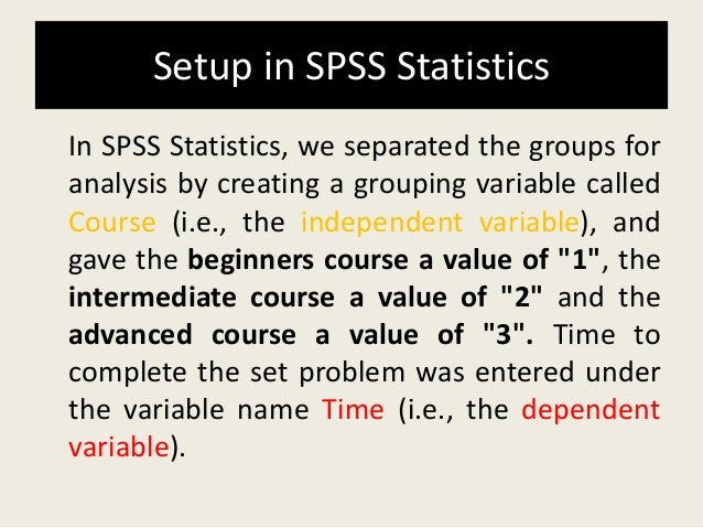 final exam spss Start studying statistics final exam learn vocabulary, terms and more with flashcards, games and when arranging data in spss for an independent samples anova, are the observations for different.