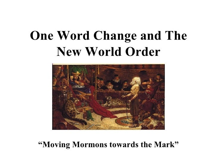 "One Word Change and The New World Order "" Moving Mormons towards the Mark"""